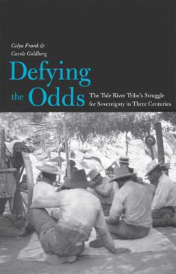 Defying the Odds: The Tule River Tribe's Struggle for Sovereignty in Three Centuries 9780300120165
