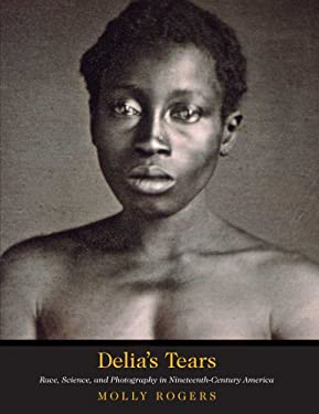 Delia's Tears: Race, Science, and Photography in Nineteenth-Century America 9780300115482
