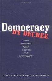 Democracy by Decree: What Happens When Courts Run Government