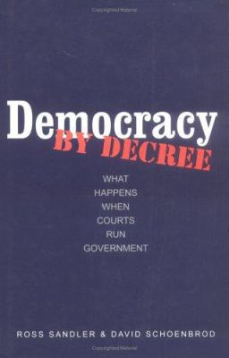 Democracy by Decree: What Happens When Courts Run Government 9780300092721
