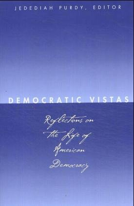 Democratic Vistas: Reflections on the Life of American Democracy 9780300102567