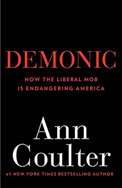 Demonic: How the Liberal Mob Is Endangering America 9780307353498