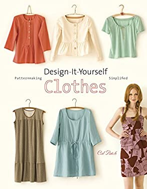 Design-It-Yourself Clothes: Patternmaking Simplified 9780307451392