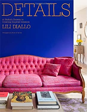 Details: A Stylist's Secrets to Creating Inspired Interiors 9780307591517