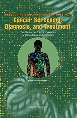Developing Biomarker-Based Tools for Cancer Screening, Diagnosis, and Treatment: The State of the Science, Evaluation, Implementation, and Economics: 9780309101349