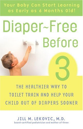 Diaper-Free Before 3: The Healthier Way to Toilet Train and Help Your Child Out of Diapers Sooner 9780307237095