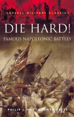 Die Hard!: Famous Napoleonic Battles 9780304352050