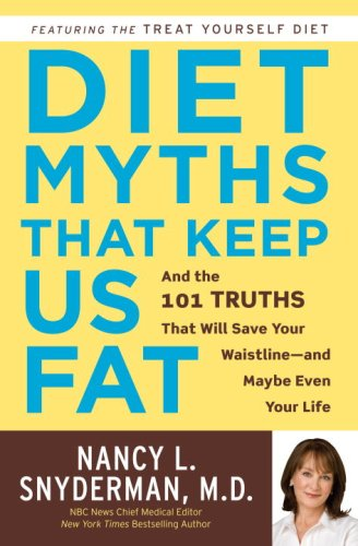 Diet Myths That Keep Us Fat: And the 101 Truths That Will Save Your Waistline--And Maybe Even Your Life 9780307406156