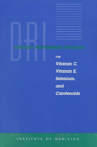 Dietary Reference Intakes: For Vitamin C, Vitamin E, Selenium, and Carotenoids 9780309069359