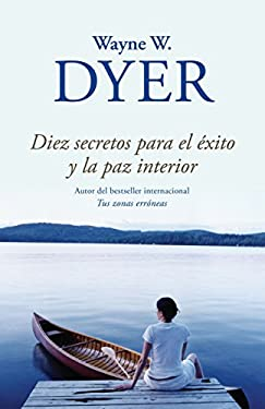 Diez Secretos Para el Exito y la Paz Interior = Ten Secrets for Success and Inner Peace 9780307949127
