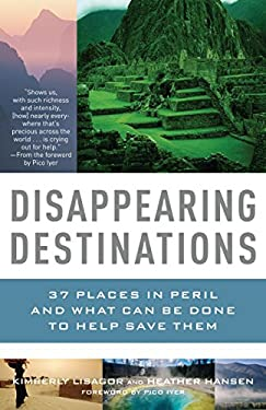 Disappearing Destinations: 37 Places in Peril and What Can Be Done to Help Save Them 9780307277367