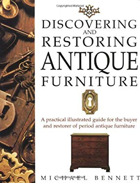Discovering and Restoring Antique Furniture: A Practical Illustrated Guide for the Buyer And... 9780304347407