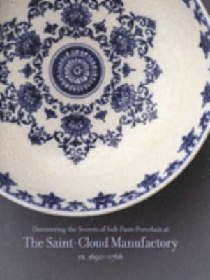 Discovering the Secrets of Soft-Paste Porcelain at the Saint-Cloud Manufactory, 9780300081077