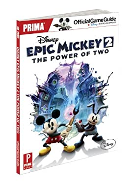 Disney Epic Mickey 2: The Power of Two: Prima Official Game Guide 9780307895264