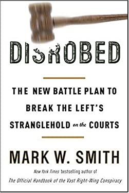 Disrobed: The New Battle Plan to Break the Left's Stranglehold on the Courts 9780307339256