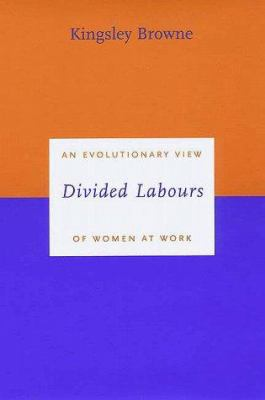 Divided Labours: An Evolutionary View of Women at Work 9780300080261