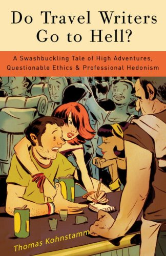 Do Travel Writers Go to Hell?: A Swashbuckling Tale of High Adventures, Questionable Ethics, & Professional Hedonism 9780307394651