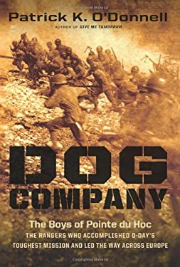 Dog Company: The Boys of Pointe Du Hoc--The Rangers Who Accomplished D-Day's Toughest Mission and Led the Way Across Europe 9780306820298