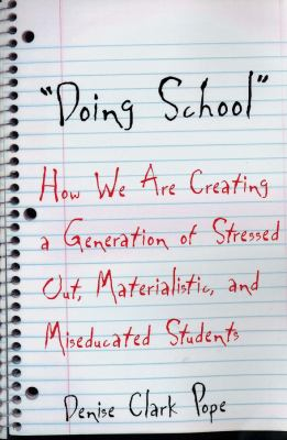 Doing School: How We Are Creating a Generation of Stressed Out, Materialistic, and Miseducated Students 9780300098334