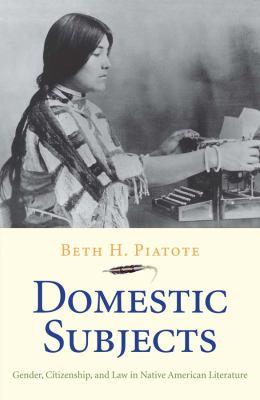 Domestic Subjects: Gender, Citizenship, and Law in Native American Literature 9780300171570