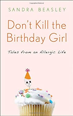 Don't Kill the Birthday Girl: Tales from an Allergic Life 9780307588111