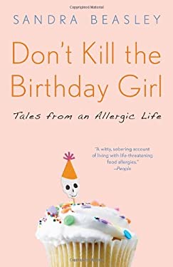 Don't Kill the Birthday Girl: Tales from an Allergic Life 9780307588128