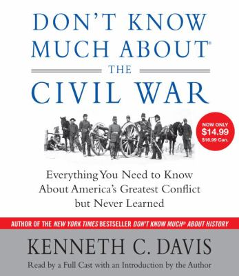Don't Know Much about the Civil War: Everything You Need to Know about America's Greatest Conflict But Never Learned 9780307932907