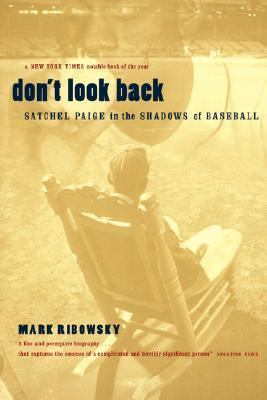 Don't Look Back: Satchel Paige in the Shadows of Baseball 9780306809637