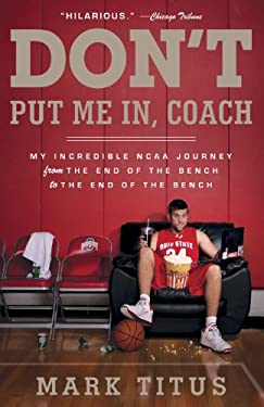 Don't Put Me In, Coach: My Incredible NCAA Journey from the End of the Bench to the End of the Bench 9780307745385