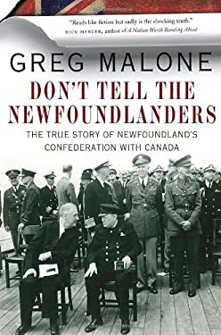 Don't Tell the Newfoundlanders: The True Story of Newfoundland's Confederation with Canada 9780307401335