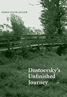 Dostoevsky's Unfinished Journey 9780300120158