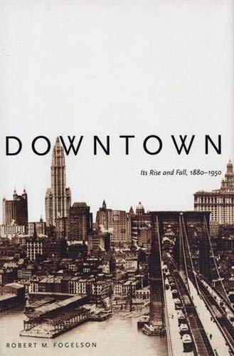 Downtown: Its Rise and Fall, 1880-1950 9780300090628