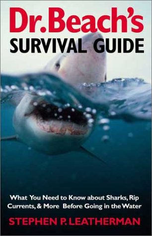 Dr. Beach's Survival Guide: What You Need to Know about Sharks, Rip Currents, and More Before Going in the Water 9780300100280