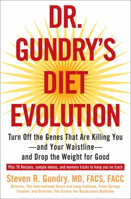 Dr. Gundry's Diet Evolution: Turn Off the Genes That Are Killing You--And Your Waistline--And Drop the Weight for Good 9780307352118