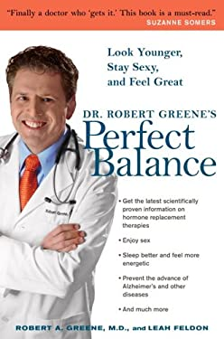 Dr. Robert Greene's Perfect Balance: Look Younger, Stay Sexy, and Feel Great 9780307336200