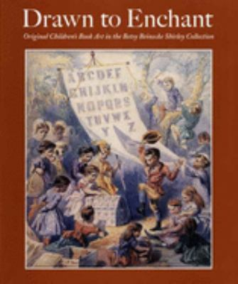 Drawn to Enchant: Original Children's Book Art in the Betsy Beinecke Shirley Collection 9780300126730