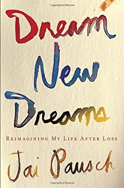 Dream New Dreams: Reimagining My Life After Loss 9780307888501