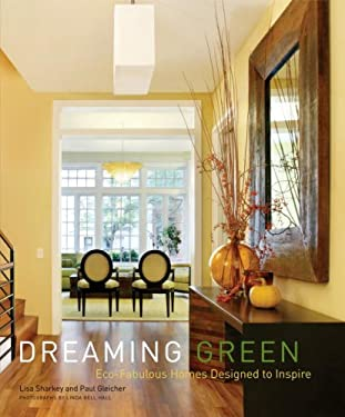 Dreaming Green: Eco-Fabulous Homes Designed to Inspire 9780307395481