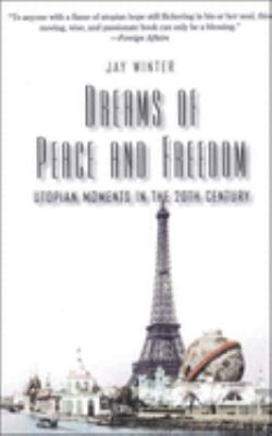 Dreams of Peace and Freedom: Utopian Moments in the Twentieth Century 9780300126020