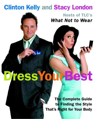 Dress Your Best: The Complete Guide to Finding the Style That's Right for Your Body 9780307236715