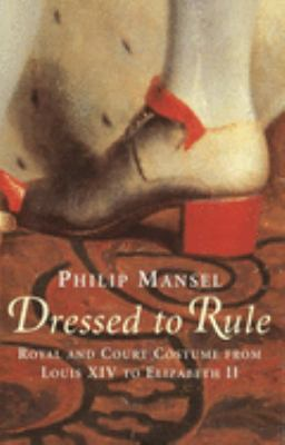 Dressed to Rule: Royal and Court Costume from Louis XIV to Elizabeth II 9780300106978