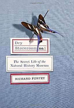 Dry Storeroom No. 1: The Secret Life of the Natural History Museum 9780307263629