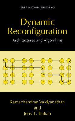 Dynamic Reconfiguration: Architectures and Algorithms 9780306481895