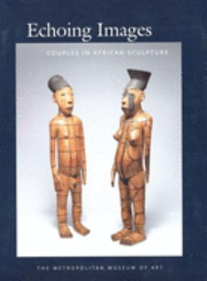 Echoing Images: Couples in African Sculpture 9780300103588