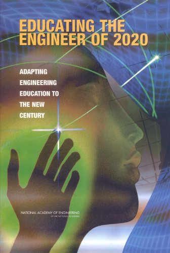 Educating the Engineer of 2020: Adapting Engineering Education to the New Century 9780309096492