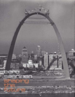 Eero Saarinen: Shaping the Future 9780300122374