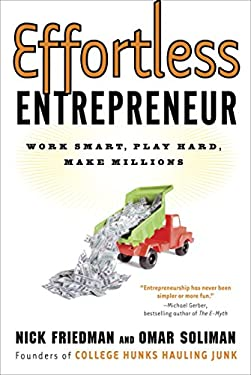 Effortless Entrepreneur: Work Smart, Play Hard, Make Millions 9780307587992