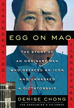 Egg on Mao: The Story of an Ordinary Man Who Defaced an Icon and Unmasked a Dictatorship 9780307355799