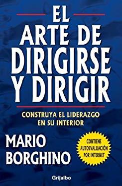 El Arte de Dirigirse y Dirigir: Construya el Liderazgo en su Interior 9780307391353