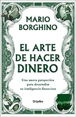 El Arte de Hacer Dinero: Una Nueva Perspectiva Para Desarrollar su Inteligencia Financiera 9780307391087